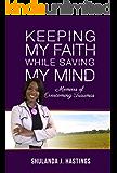 Keeping My Faith While Saving My Mind: Memoirs of Overcoming Traumas