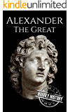 Alexander the Great: A Life From Beginning to End (Military Biographies Book 2) (English Edition)