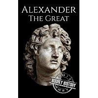 Alexander the Great: A Life From Beginning to End (Military Biographies) (English Edition)