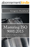 Mastering ISO 9001:2015: A Step-By-Step Guide To The World's Most Popular Management Standard (English Edition)
