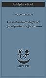 La matematica degli dèi e gli algoritmi degli uomini