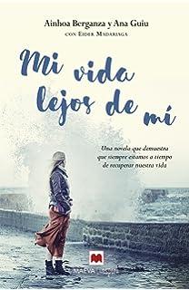 Mi vida lejos de mí: Una novela que demuestra que siempre estamos a tiempo de