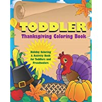 Toddler Thanksgiving Coloring Book: Holiday Coloring and Activity Book for Toddlers and Preschoolers
