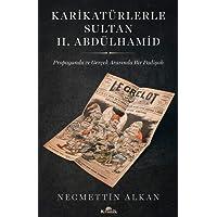 Karikatürlerle Sultan 2.Abdülhamid: Propaganda ve Gerçek Arasında Bir Padişah