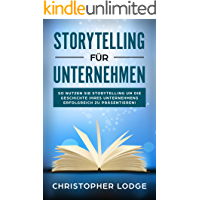 Storytelling für Unternehmen: Die Geheimnisse um Menschen zu überzeugen! Mit Geschichten zum Erfolg im Content Marketing, PR, Social Media, Employer Branding und Leadership! Lerne von den Profis