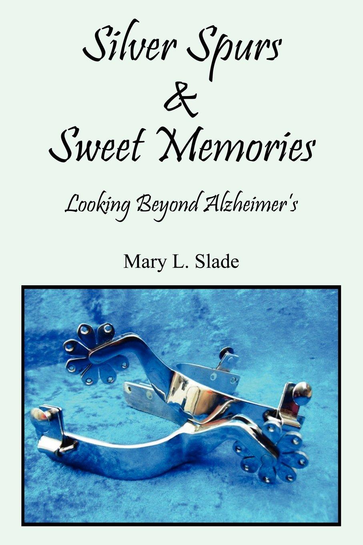 Download Silver Spurs & Sweet Memories: Looking Beyond Alzheimer's ebook