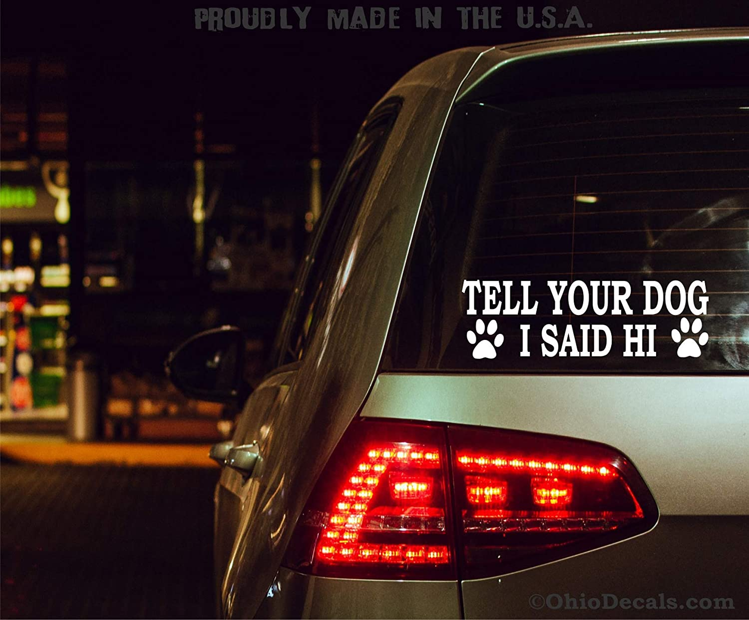 OhioDecals.com Tell Your Dog I Said Hi Decal//Funny Pets Sticker for Bumper or Car Window