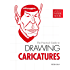 The Practical Guide to Drawing Caricatures: [Artist's Workbook]