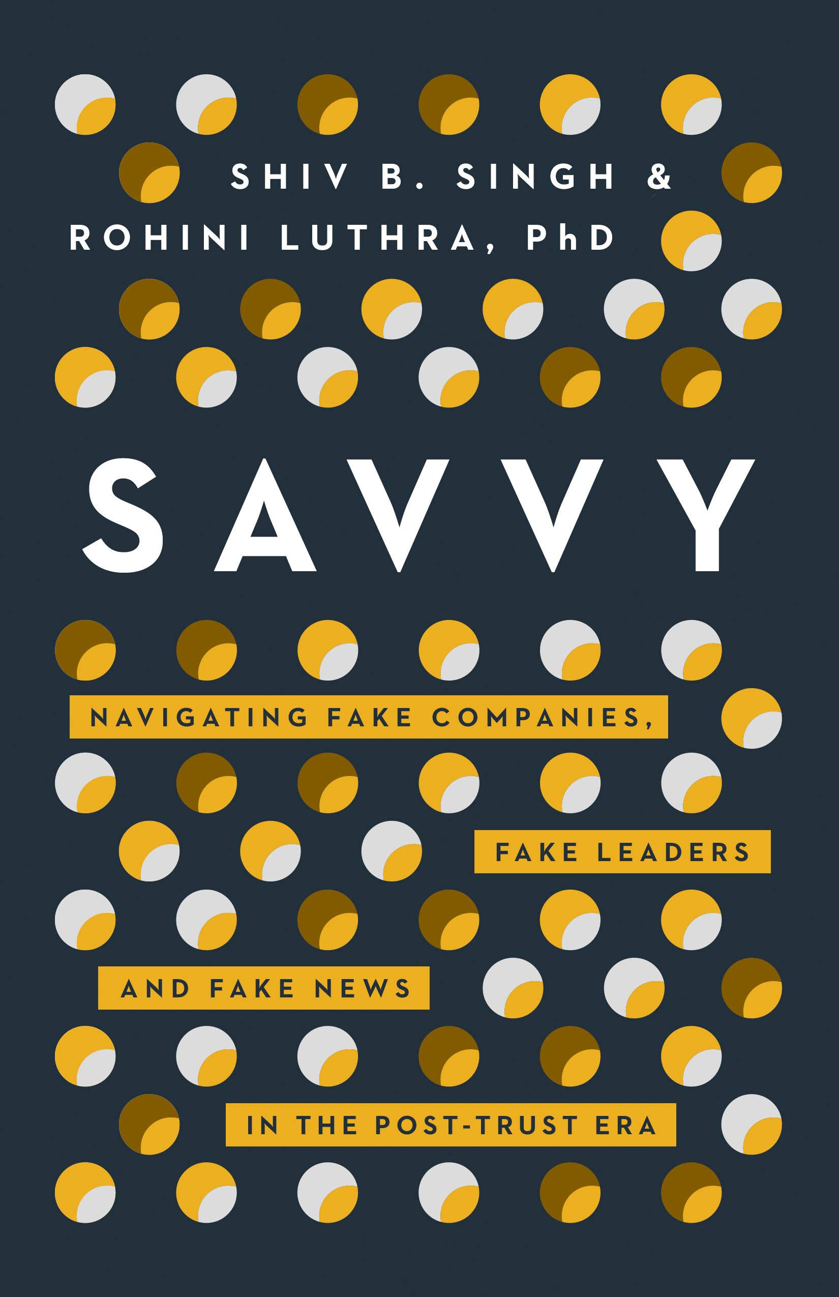 Savvy: Navigating Fake Companies, Fake Leaders and Fake News in the Post-Trust Era