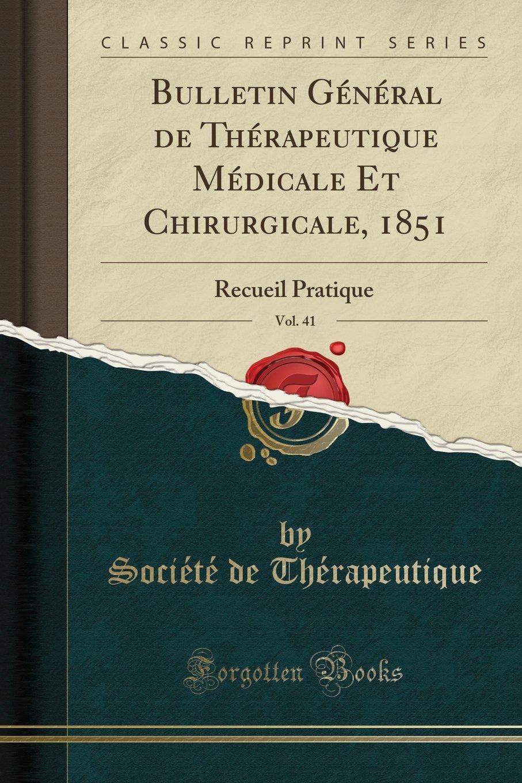 Bulletin Général de Thérapeutique Médicale Et Chirurgicale, 1851, Vol. 41: Recueil Pratique (Classic Reprint) (French Edition) ebook