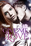 Give Me Love: Reason Series #4 (The Reason Series)