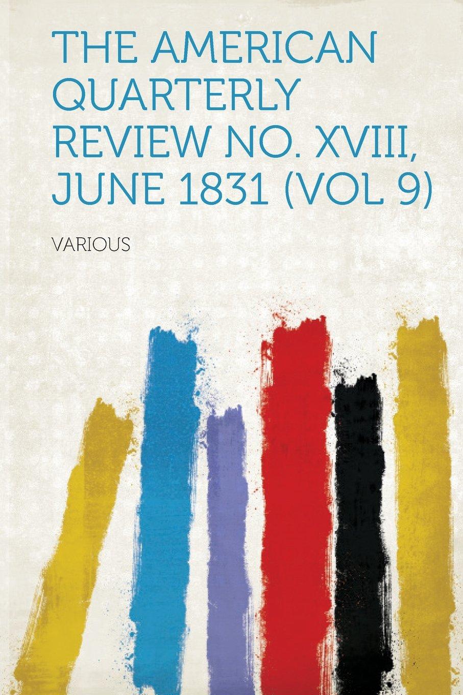 The American Quarterly Review No. XVIII, June 1831 (Vol 9) ebook