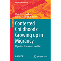 Contested Childhoods: Growing up in Migrancy: Migration, Governance, Identities (IMISCOE Research Series)