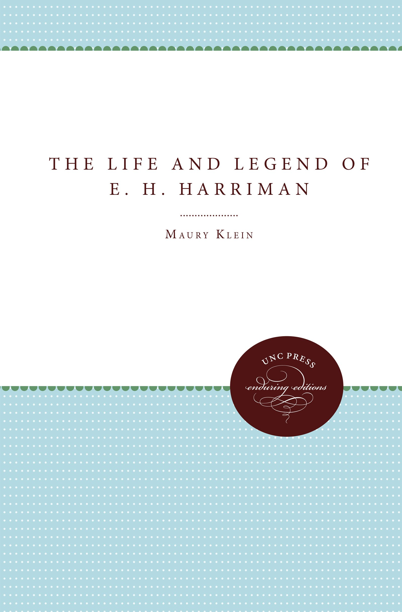 Download The Life and Legend of E. H. Harriman (Unc Press Enduring Editions) ebook
