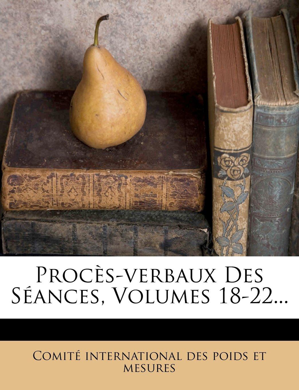 Procès-verbaux Des Séances, Volumes 18-22... (French Edition) PDF