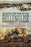 The Battle That Won the War - Bellenglise: Breaching the Hindenburg Line 1918