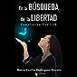 En la BÚSQUEDA de la LIBERTAD: Cumpliendo SUEÑOS (Spanish Edition)