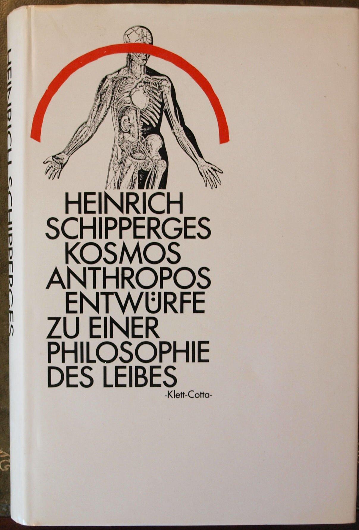 Kosmos Anthropos. Entwürfe zu einer Philosophie des Leibes Gebundenes Buch – August 1998 Heinrich Schipperges Klett-Cotta Stgt. 3129370706