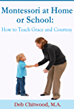 Montessori at Home or School: How to Teach Grace and Courtesy (English Edition)