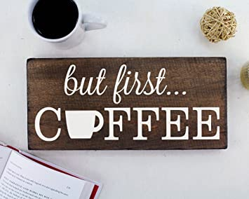 But First Coffee Wall Decor Decoration Sign For Kitchen Art Or Office Art  By Elegant Signs