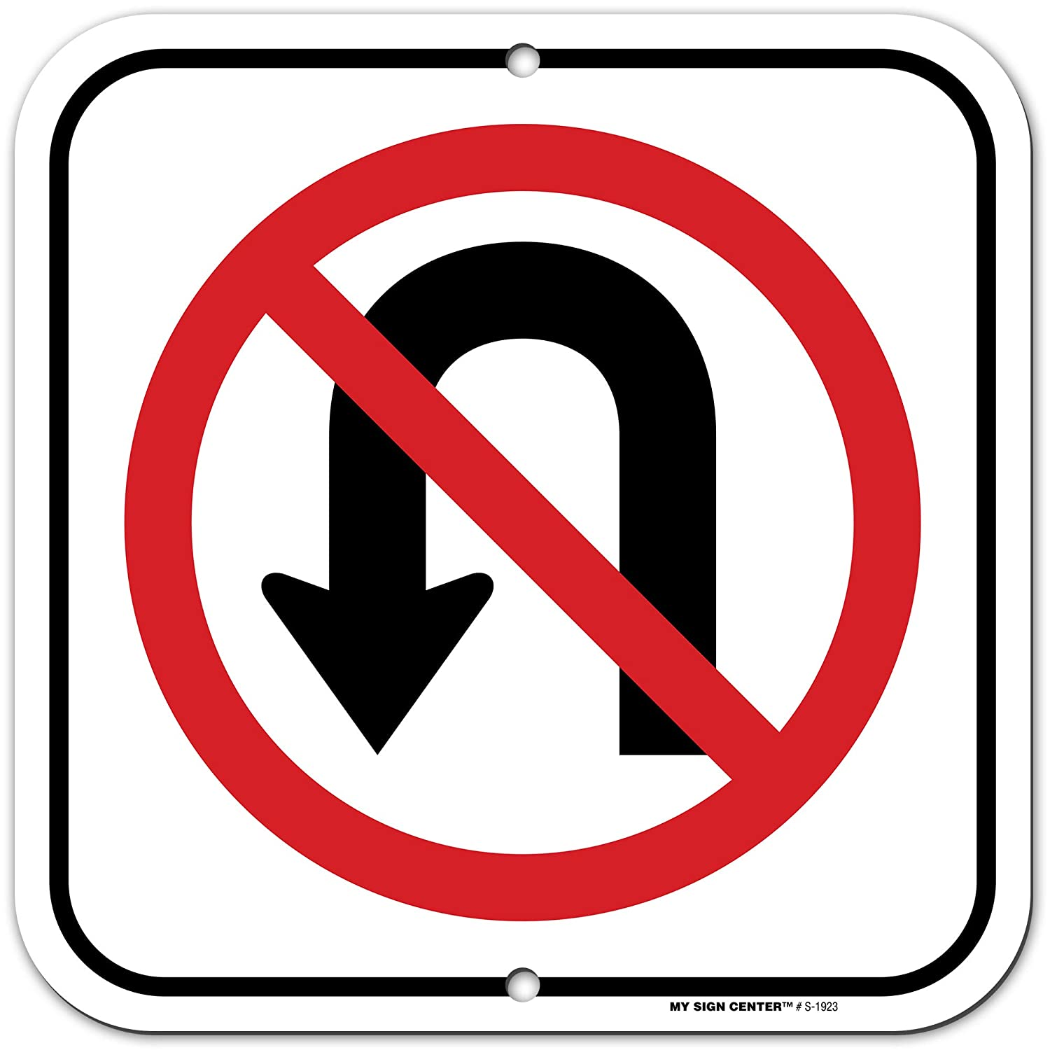 "No U Turn Sign, Made Out of .040 Rust-Free Aluminum, Indoor/Outdoor Use, UV Protected and Fade-Resistant, 11"" x 11"", by My Sign Center"