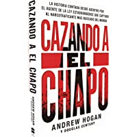 Cazando al Chapo: la historia contada desde adentro por el agente de la ley estadounidense que capturo al narcotraficante mas buscado del mundo