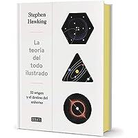 La teoría del todo (ed. Ilustrada): El origen y el destino del universo (Ciencia y Tecnología)