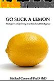 Go Suck a Lemon: Strategies for Improving Your Emotional Intelligence