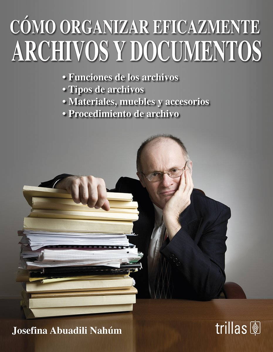Como organizar eficazmente archivos y documentos/How to organize files and documents: Amazon.es: Josefina Abuadili Nahum: Libros