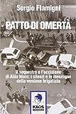 Patto di omertà. Il sequestro e l'uccisione di Aldo Moro: i silenzi e le menzogne della versione brigatista