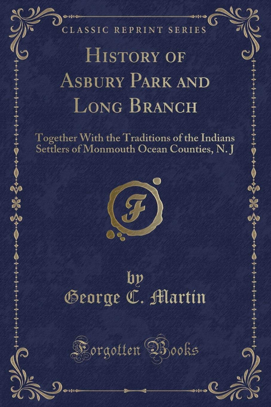 Download History of Asbury Park and Long Branch: Together With the Traditions of the Indians Settlers of Monmouth Ocean Counties, N. J (Classic Reprint) ebook