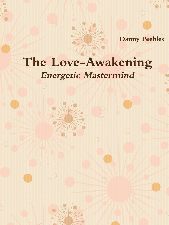 The Love-Awakening Energetic Mastermind: Daniel Peebles