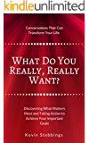 What Do You Really, Really Want?: Discovering What Matters Most And Taking Action To Achieve Your Important Goals