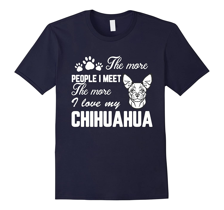 The More People I Meet More I Love My Chihuahua T Shirt