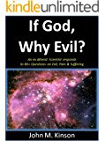 If God, Why Evil?: An Ex-Atheist Scientist responds to 80+ Questions on Evil, Pain & Suffering (God & Science Book 9)