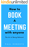 The Art of Being Relevant - How to Book a Meeting with Anyone: A guide to book more, higher quality meetings