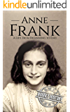 Anne Frank: A Life From Beginning to End (World War 2 Biographies Book 6) (English Edition)