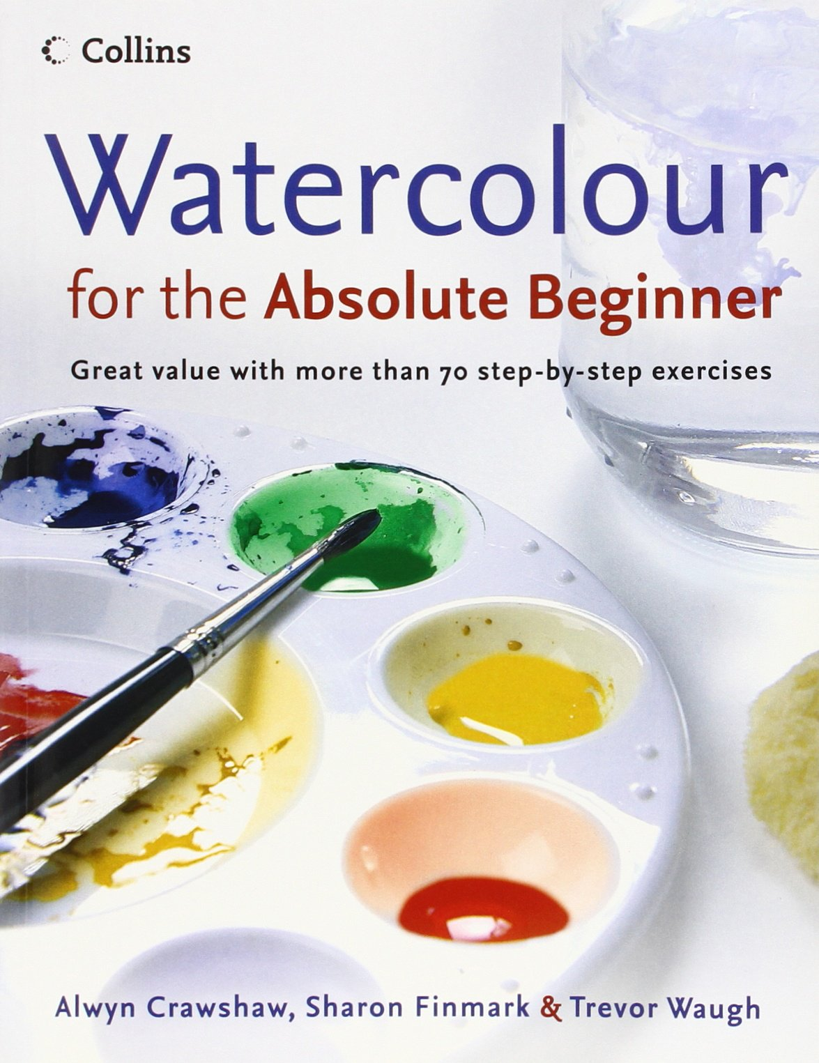 Watercolor books for beginners - Watercolour For The Absolute Beginner Alwyn Crawshaw Sharon Finmark Trevor Waugh 8601300017211 Amazon Com Books