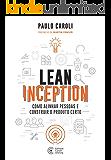 Lean Inception: Como Alinhar Pessoas e Construir o Produto Certo (Portuguese Edition)