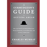 The Curmudgeon's Guide to Getting Ahead: Dos and Don'ts of Right Behavior, Tough Thinking, Clear Writing, and Living a Good Life