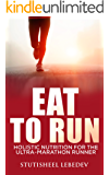 Eat To Run. Holistic nutrition for the ultra-marathon runner (English Edition)