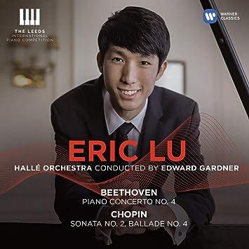 Eric Lu (WINNER: The Leeds International Piano Competition 2018)   Beethoven: Piano Concerto No  4 / Chopin: Piano Sonata No  2, Ballade No  4