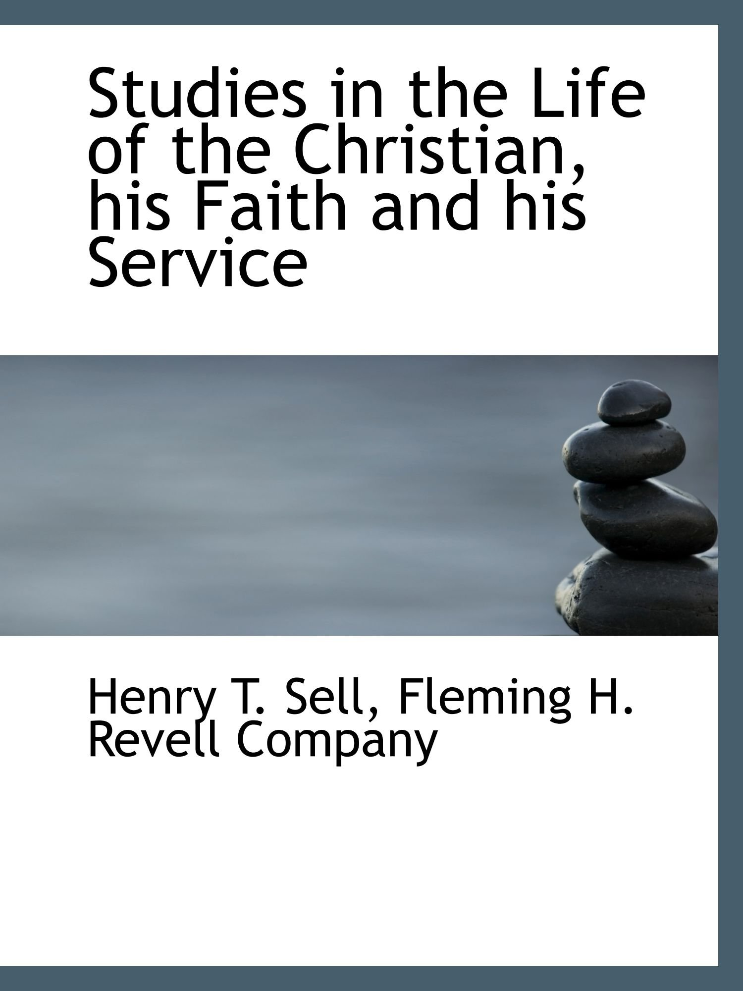 Read Online Studies in the Life of the Christian, his Faith and his Service PDF