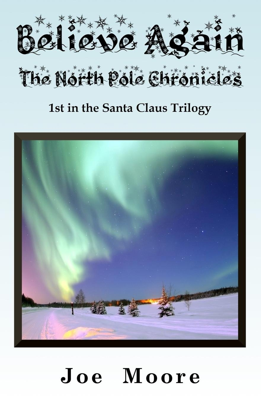 Read Online Believe Again, the North Pole Chronicles (Santa Claus Trilogy) PDF