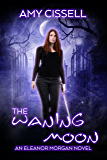 The Waning Moon (An Eleanor Morgan Novel Book 2)