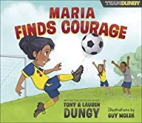 Maria Finds Courage: A Team Dungy Story About