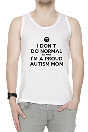 0458aa9c02a I Dont Do Normal Because Im A Proud Autism Mom Homme Débardeur T-Shirt Blanc