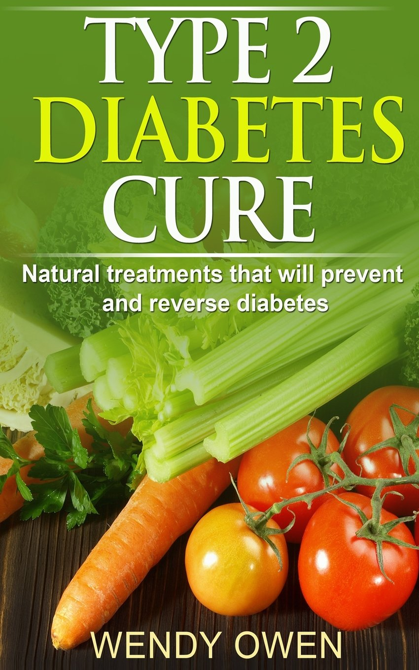Type 2 Diabetes Cure Natural Treatments That Will Prevent And