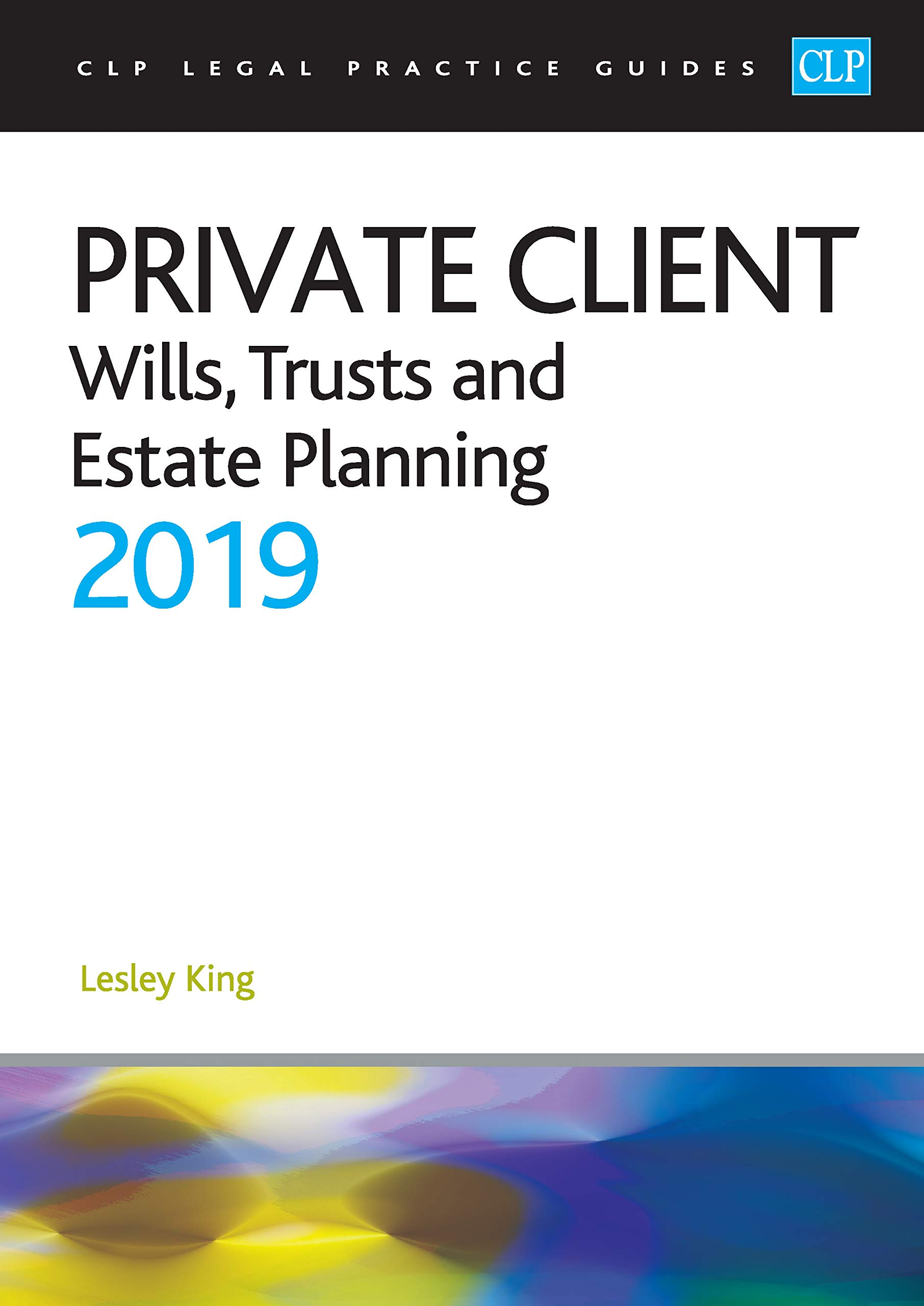 Private Client  Wills Trusts And Estate Planning 2019  CLP Legal Practice Guides