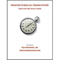 Crush Your Time Trial in 7-Weeks (Mountain to Mole Hill Book 2)